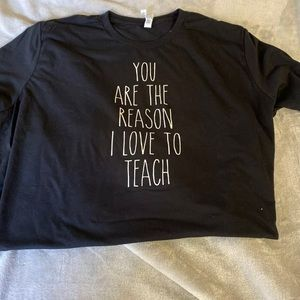 """""""You are the reason i love to teach"""" shirt"""